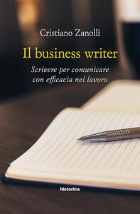 Il business writer. Scrivere per comunicare con efficacia nel lavoro