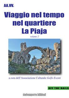 Viaggio nel tempo nel quartiere La Piaja. Vol. 2 - copertina