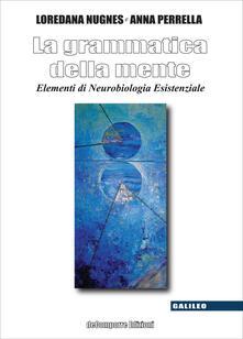 La grammatica della mente. Elementi di neurobiologia esistenziale - Loredana Nugnes - copertina