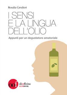 I sensi e la lingua dell'olio. Appunti per un degustatore amatoriale - Rosalia Cavalieri - copertina