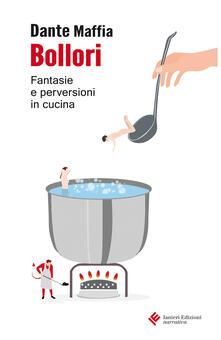 Bollori. Fantasie e perversioni in cucina - Dante Maffia - copertina