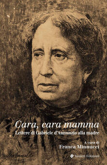 Rallydeicolliscaligeri.it Cara, cara mamma. Lettere di Gabriele D'Annunzio alla madre Image