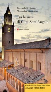 Tra le ruve di Città Sant'Angelo. Guida storico artistica di città Sant'Angelo. Ediz. bilingue