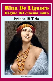 Rina De Liguoro regina del cinema muto - Franco Di Tizio - copertina