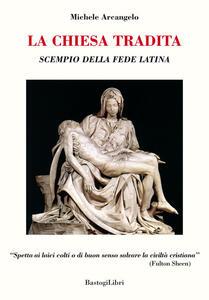 La Chiesa tradita. Scempio della fede latina