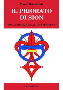 Libro Il priorato di Sion. Dalla tradizione all'età moderna Marco Rigamonti