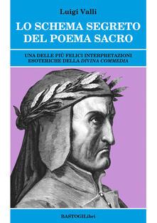 Lo schema segreto del poema sacro. Una delle più felici interpretazioni esoteriche della «Divina Commedia».pdf