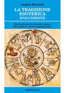 La tradizione esoterica d'Occidente. Dal mondo greco al mondo romano. Dal Medioevo all'età contemporanea