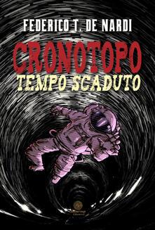 Cronotopo. Tempo scaduto - Federico T. De Nardi - copertina