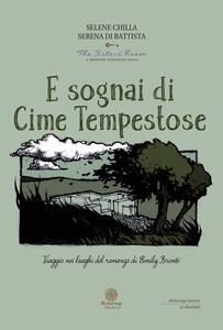 E sognai di Cime Tempestose. Viaggio nei luoghi del romanzo di Emily Brontë - Selene Chilla,Serena Di Battista - copertina