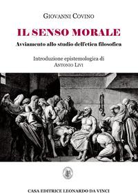 Il Il senso morale. Avviamento allo studio dell'etica filosofica - Covino Giovanni - wuz.it