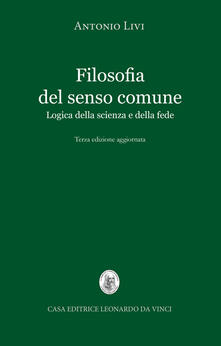 Filosofia del senso comune. Logica della scienza e della fede - Antonio Livi - copertina