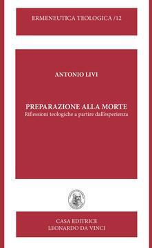 Preparazione alla morte. Riflessioni teologiche a partire dall'esperienza. Nuova ediz. - Antonio Livi - copertina
