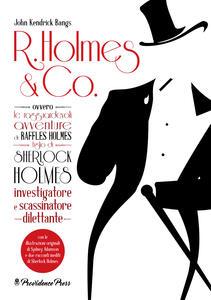 R. Holmes & Co. ovvero Le ragguardevoli avventure di Raffles Holmes figlio di Sherlock Holmes, investigatore e scassinatore dilettante