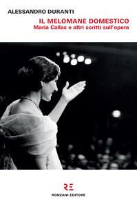 Il melomane domestico. Maria Callas e altri scritti sull'opera