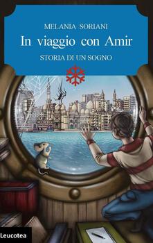 In viaggio con Amir. Storia di un sogno - Melania Soriani - copertina