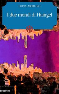 I due mondi di Haingel - Lucia Morlino - copertina