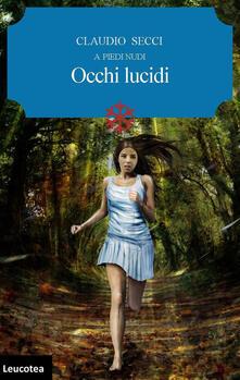 Occhi lucidi. A piedi nudi - Claudio Secci - copertina