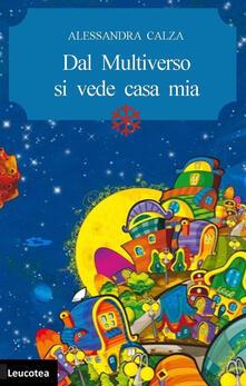 Dal multiverso si vede casa mia - Alessandra Calza - copertina