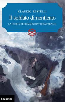 Il soldato dimenticato. La storia di Giovanni Battista Faraldi - Claudio Restelli - copertina