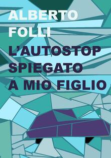 L' autostop spiegato a mio figlio - Alberto Folli - copertina