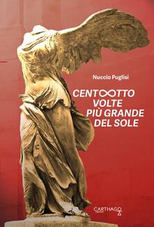 Centootto volte più grande del sole - Nuccio Puglisi - copertina