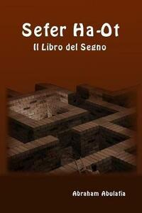 Sefer Ha-Ot. Il libro del segno. Ediz. aramaica, ebraica e italiana