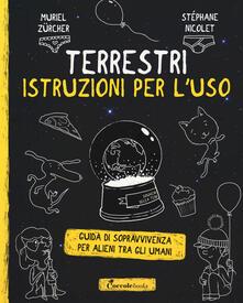Terrestri: istruzioni per luso. Guida di sopravvivenza per alieni tra gli umani.pdf