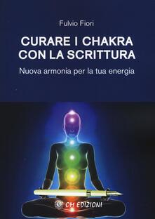 Curare i chakra con la scrittura. Nuova armonia per la tua energia - Fulvio Fiori - copertina