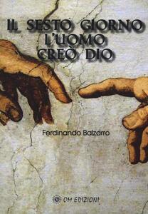 Libro Il sesto giorno l'uomo creò Dio Ferdinando Balzarro