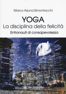 Parcoarenas.it Yoga la disciplina della felicità. Entronauti di consapevolezza Image