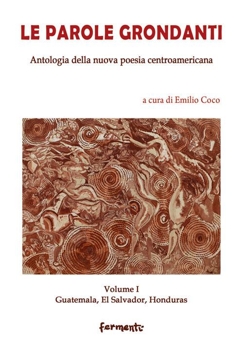 Image of Le parole grondanti. Antologia della nuova poesia centroamericana. Ediz. italiana e spagnola. Vol. 1: Guatemala, El Salvador, Honduras.