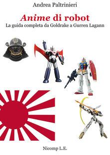 Amatigota.it Anime di robot. La guida completa da Goldrake a Gurren Lagann. Ediz. illustrata Image