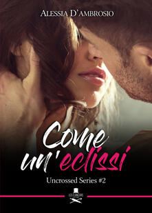 Come uneclissi. Uncrossed series. Vol. 2.pdf