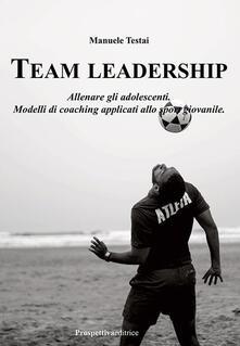Librisulrazzismo.it Team Leadership. Allenare gli adolescenti. Modelli di coaching applicati allo sport giovanile Image