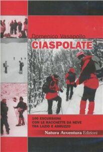 Ciaspolate. 100 escursioni con le racchette da neve tra Lazio e Abruzzo. CD-ROM