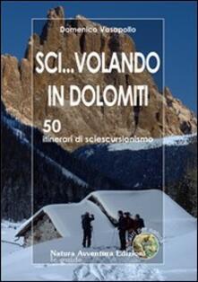 Associazionelabirinto.it Sci... volando in Dolomiti. 50 itinerari di sciescursionismo Image