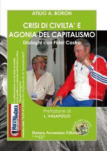 Crisi di civiltà e agonia del capitalismo. Dialoghi con Fidel Castro