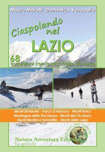 Ciaspolando nel Lazio. 68 escursioni con le racchette da neve