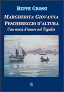 Margherita Giovanna. Peschereccio d'altura. Una storia d'amore nel Tigullio