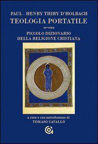 Teologia portatile ovvero piccolo dizionario della religione cristiana