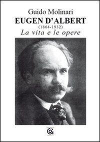 Eugen D'Albert (1864-1932). La vita e le opere