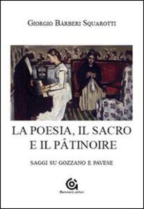 La poesia. Il sacro e il pâtinoire. Saggi su Gozzano e Pavese