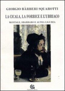 La cicala, la forbice e l'ubriaco. Montale, Sbarbaro e altra Liguria