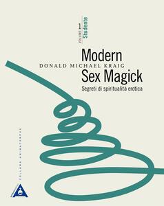 Modern sex magick. Segreti di spiritualità erotica. Vol. 1: Studente.