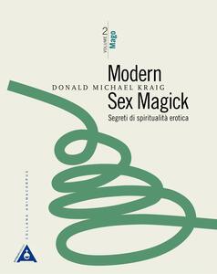 Modern sex magick. Segreti di spiritualità erotica. Vol. 2: Mago.