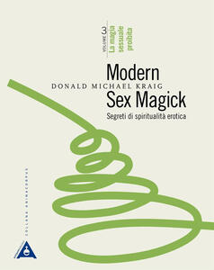 Modern sex magick. Segreti di spiritualità erotica. Vol. 3: magia sessuale proibita, La.