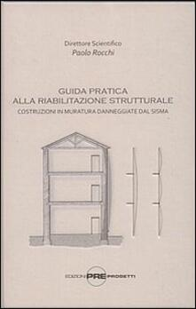 Grandtoureventi.it Guida pratica alla riabilitazione strutturale. Costruzioni in muratura danneggiate dal sisma Image