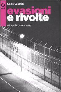 Evasioni e rivolte. Migranti, Cpt, resistenze