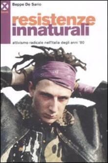 Resistenze innaturali. Attivismo radicale nell'Italia degli anni '80 - Beppe De Sario - copertina